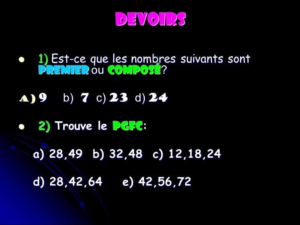 DEVOIRS 1) Est-ce que les nombres suivants sont premier ou composé ? 1) Est-ce que les nombres suivants sont premier ou composé ? a) 9 b) 7 c) 23 d) 2