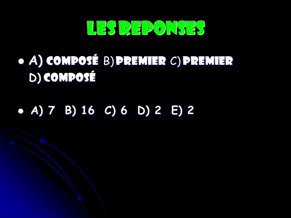 Les Reponses A) composé B B B B) premier C) premier D) composé A A) 7 B) 16 C) 6 D) 2 E) 2
