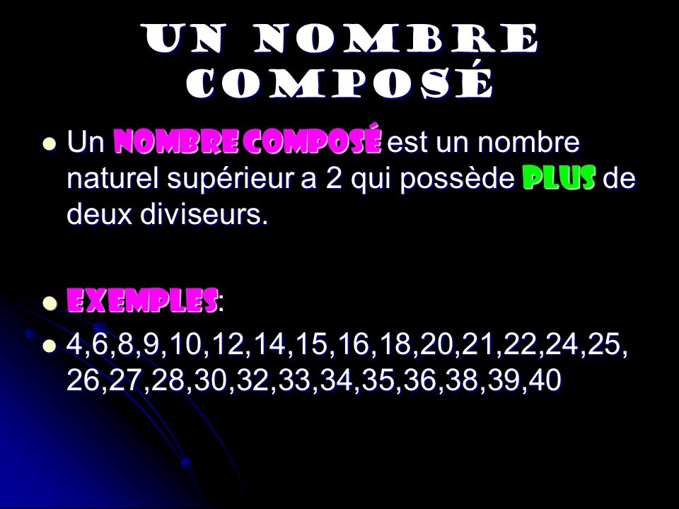UN NOMBRE COMPOSÉ Un nombre composé est un nombre naturel supérieur a 2 qui possède plus de deux diviseurs. Un nombre composé est un nombre naturel su