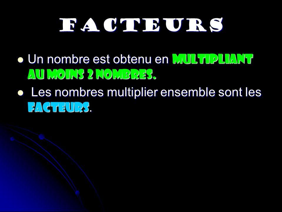 FACTEURS Un nombre est obtenu en multipliant au moins 2 nombres. Un nombre est obtenu en multipliant au moins 2 nombres. Les nombres multiplier ensemb