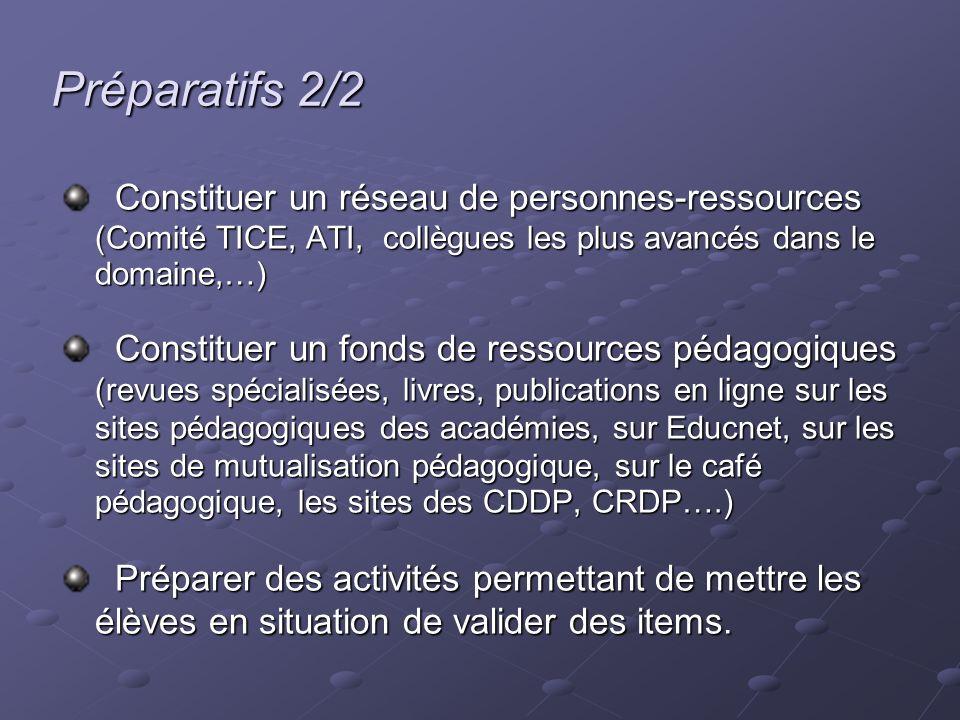 Préparatifs 2/2 Constituer un réseau de personnes-ressources (Comité TICE, ATI, collègues les plus avancés dans le domaine,…) Constituer un réseau de