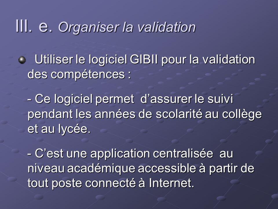 III. e. Organiser la validation Utiliser le logiciel GIBII pour la validation des compétences : Utiliser le logiciel GIBII pour la validation des comp