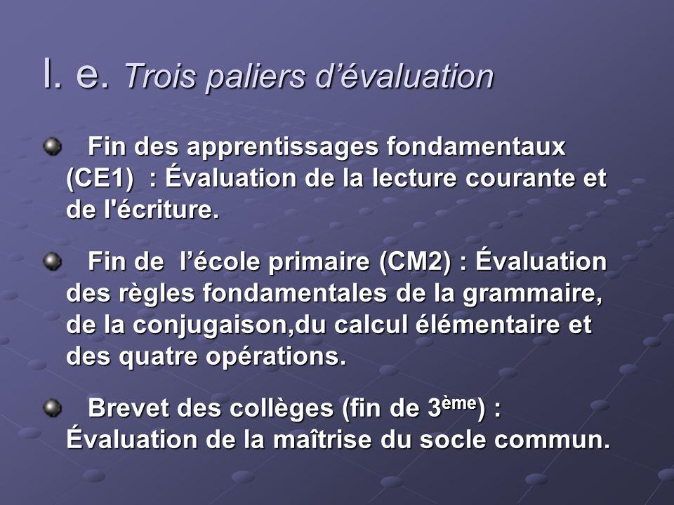I. e. Trois paliers dévaluation Fin des apprentissages fondamentaux (CE1) : Évaluation de la lecture courante et de l'écriture. Fin des apprentissages
