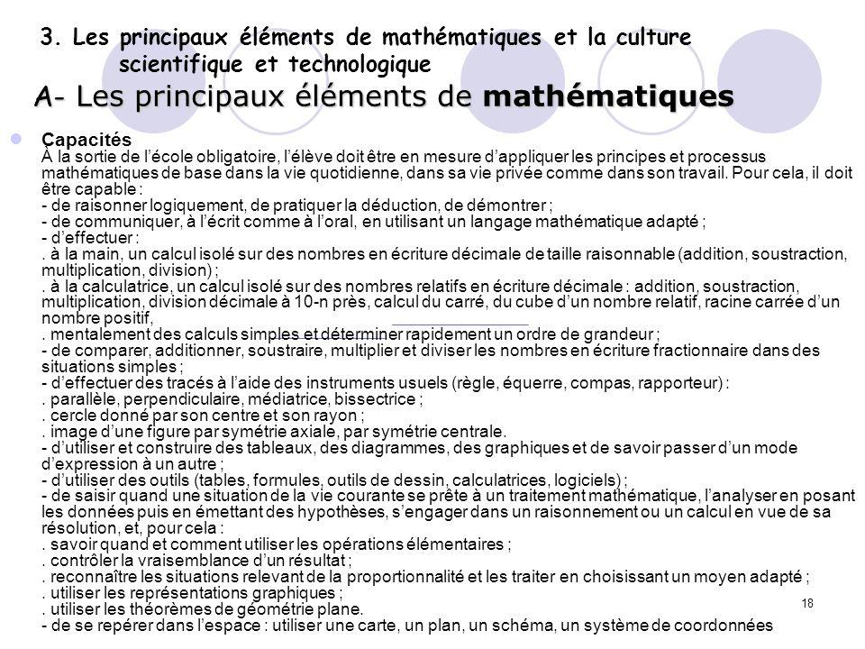 18 3. Les principaux éléments de mathématiques et la culture scientifique et technologique A- Les principaux éléments de mathématiques Capacités À la