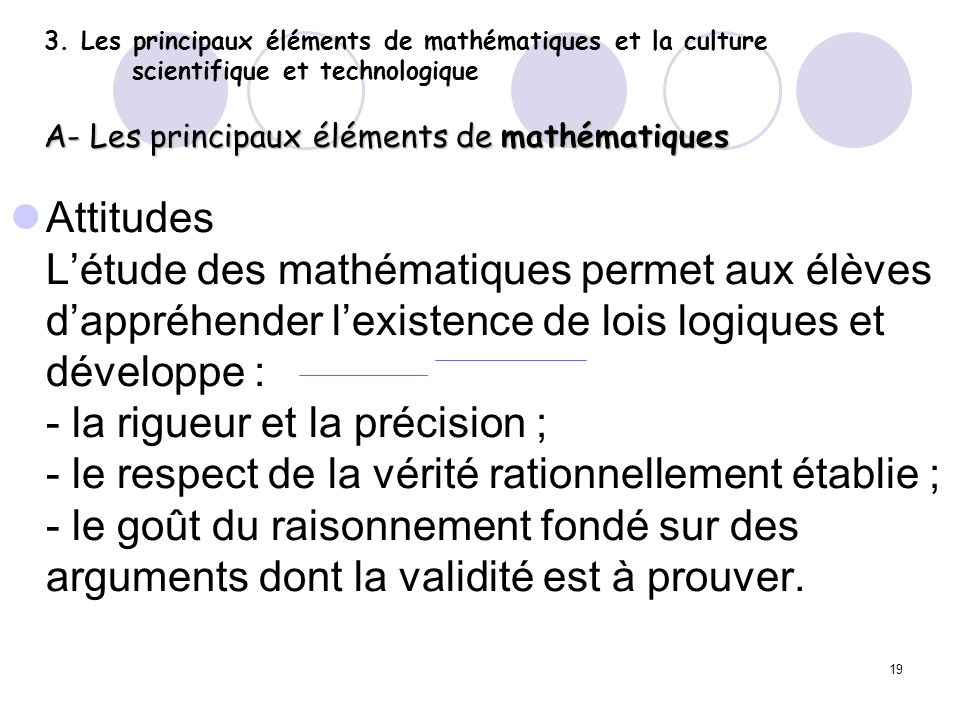 19 3. Les principaux éléments de mathématiques et la culture scientifique et technologique A- Les principaux éléments de mathématiques Attitudes Létud
