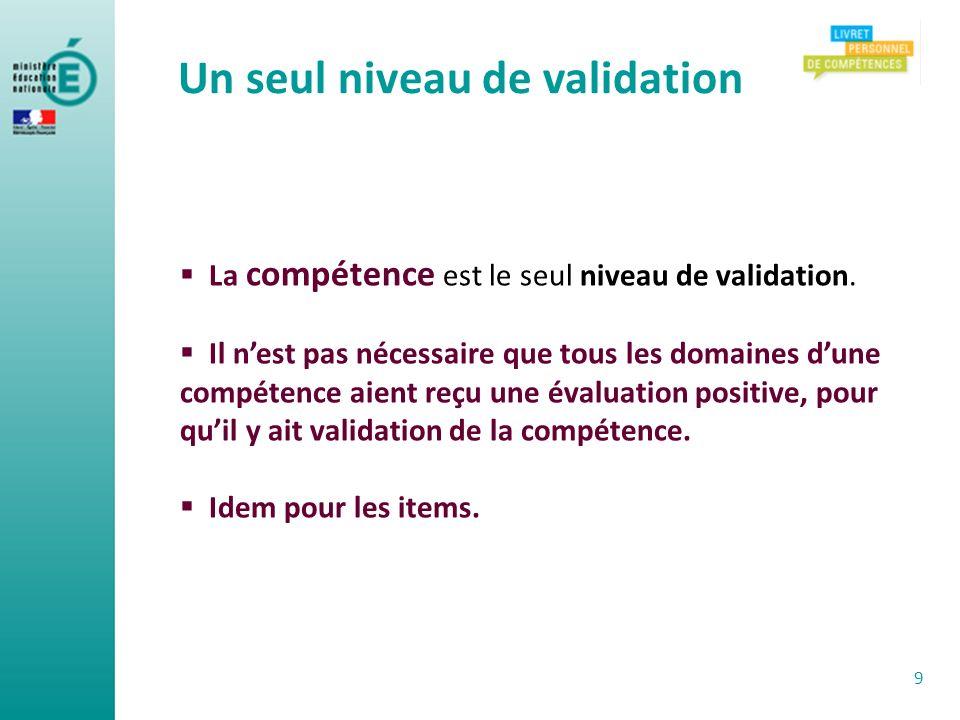 9 La compétence est le seul niveau de validation. Il nest pas nécessaire que tous les domaines dune compétence aient reçu une évaluation positive, pou
