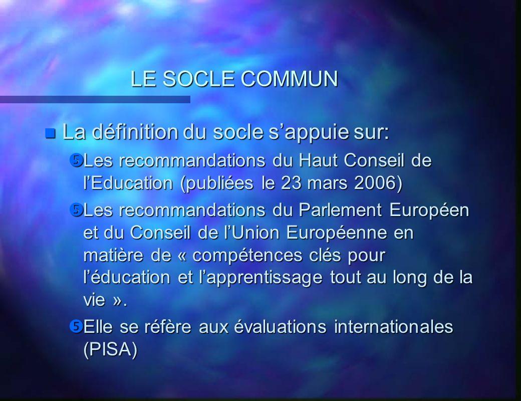 LE SOCLE COMMUN n La définition du socle sappuie sur: Les recommandations du Haut Conseil de lEducation (publiées le 23 mars 2006) Les recommandatio
