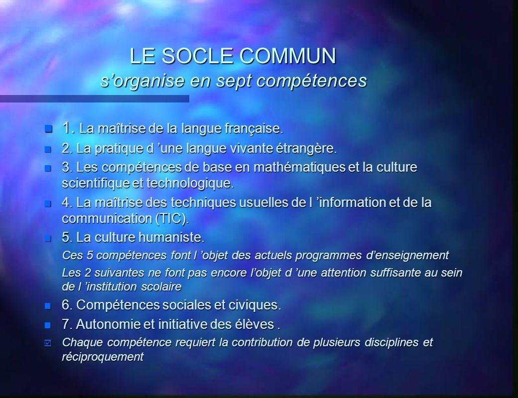 LE SOCLE COMMUN sorganise en sept compétences n 1. La maîtrise de la langue française. n 2. La pratique d une langue vivante étrangère. n 3. Les compé