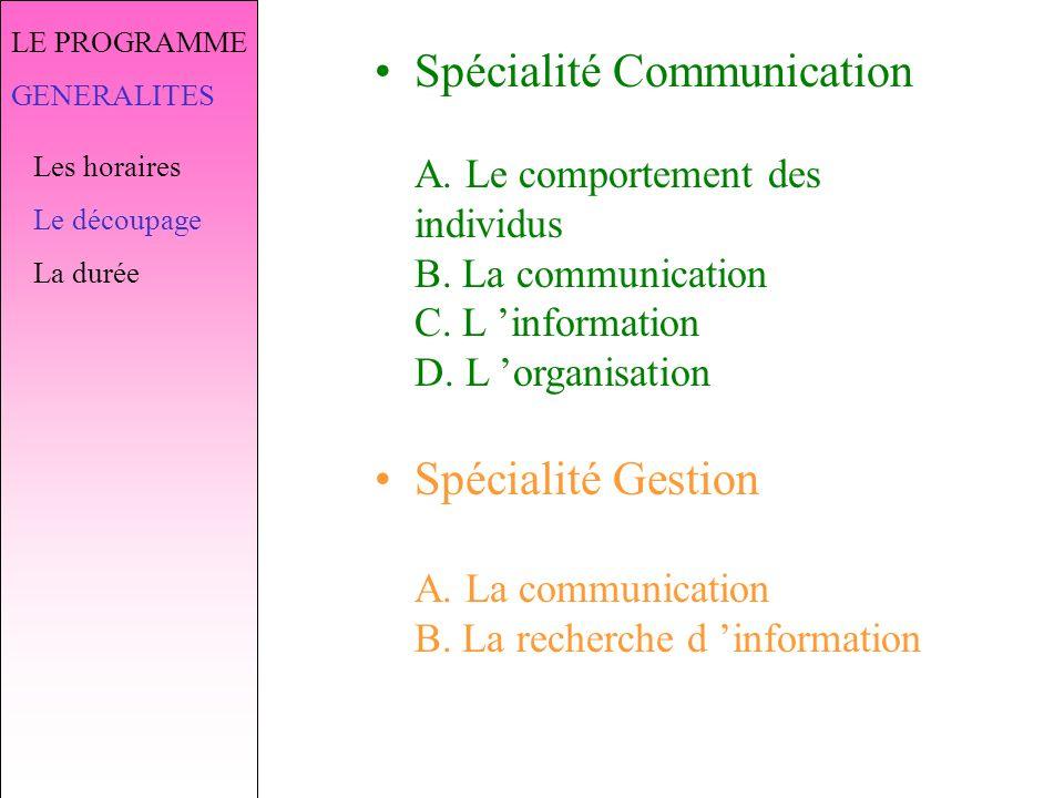 LE PROGRAMME GENERALITES Les horaires Le découpage La durée Spécialité Communication A.