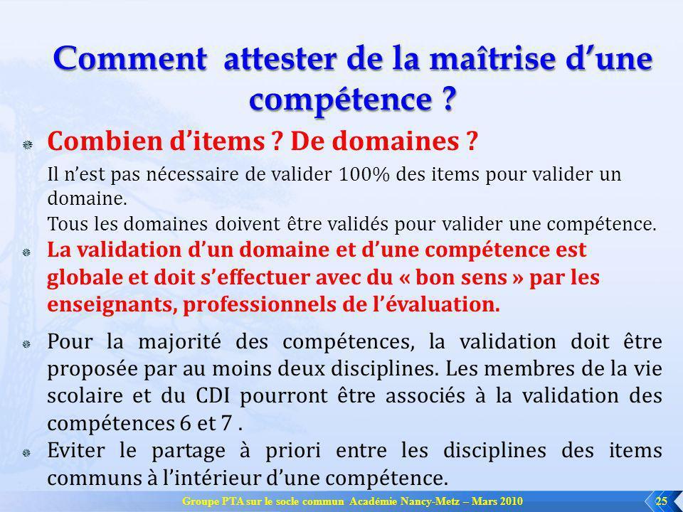 Groupe PTA sur le socle commun Académie Nancy-Metz – Mars 201025 Comment attester de la maîtrise dune compétence ? Combien ditems ? De domaines ? Il n