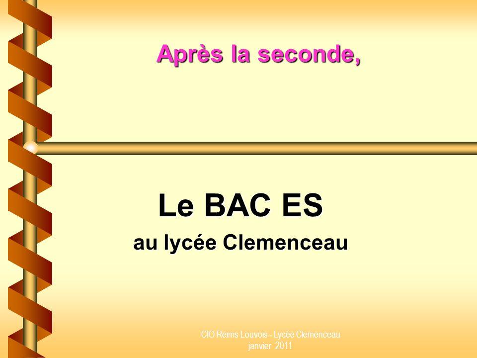 CIO Reims Louvois - Lycée Clemenceau janvier 2011 Après la seconde, Le BAC ES au lycée Clemenceau