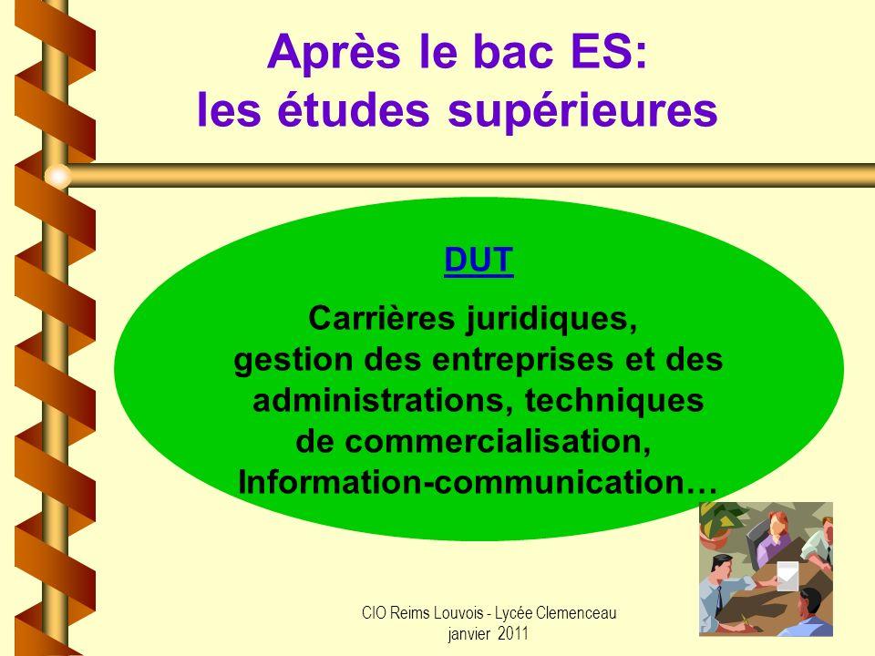 CIO Reims Louvois - Lycée Clemenceau janvier 2011 Après le bac ES: les études supérieures DUT Carrières juridiques, gestion des entreprises et des adm