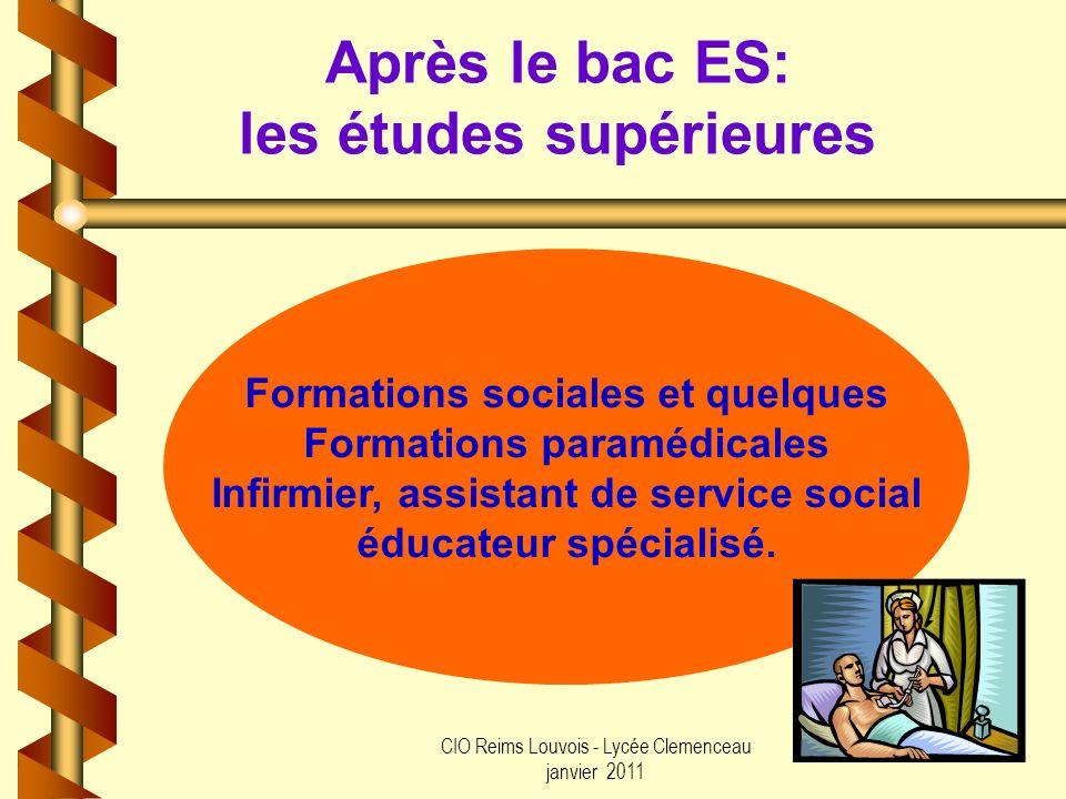 CIO Reims Louvois - Lycée Clemenceau janvier 2011 Après le bac ES: les études supérieures Formations sociales et quelques Formations paramédicales Inf