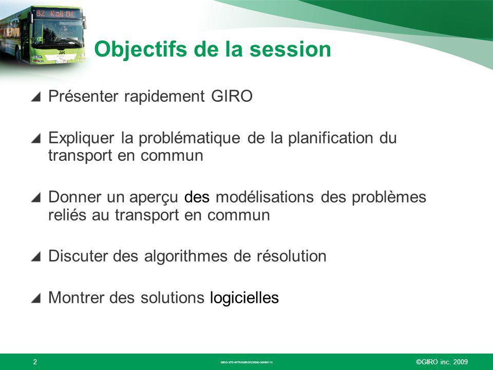 ©GIRO inc. 20092 Objectifs de la session Présenter rapidement GIRO Expliquer la problématique de la planification du transport en commun Donner un ape