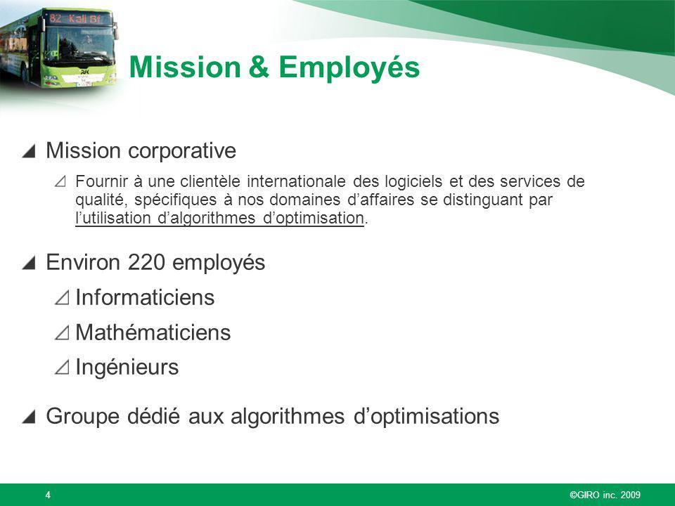 ©GIRO inc. 20094 Mission & Employés Mission corporative Fournir à une clientèle internationale des logiciels et des services de qualité, spécifiques à