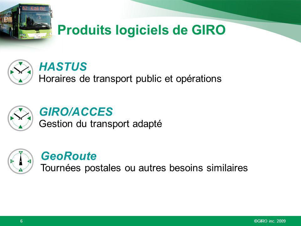 ©GIRO inc. 20096 Produits logiciels de GIRO HASTUS Horaires de transport public et opérations GeoRoute Tournées postales ou autres besoins similaires