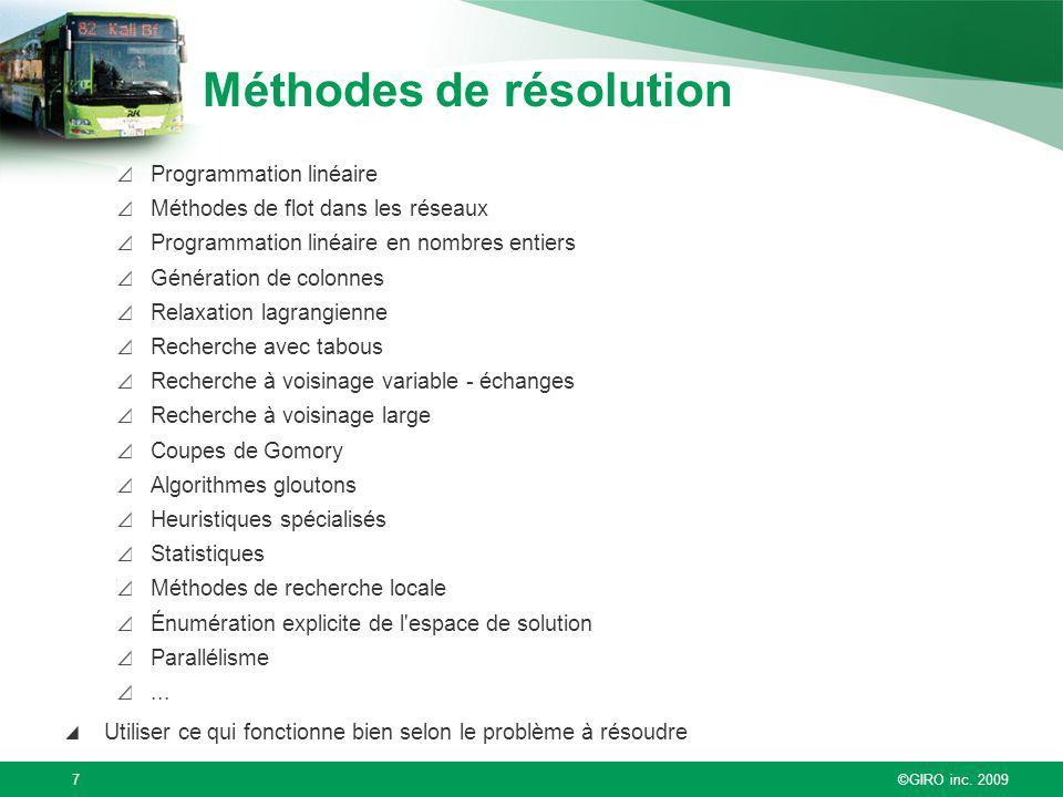 ©GIRO inc. 20097 Méthodes de résolution Programmation linéaire Méthodes de flot dans les réseaux Programmation linéaire en nombres entiers Génération