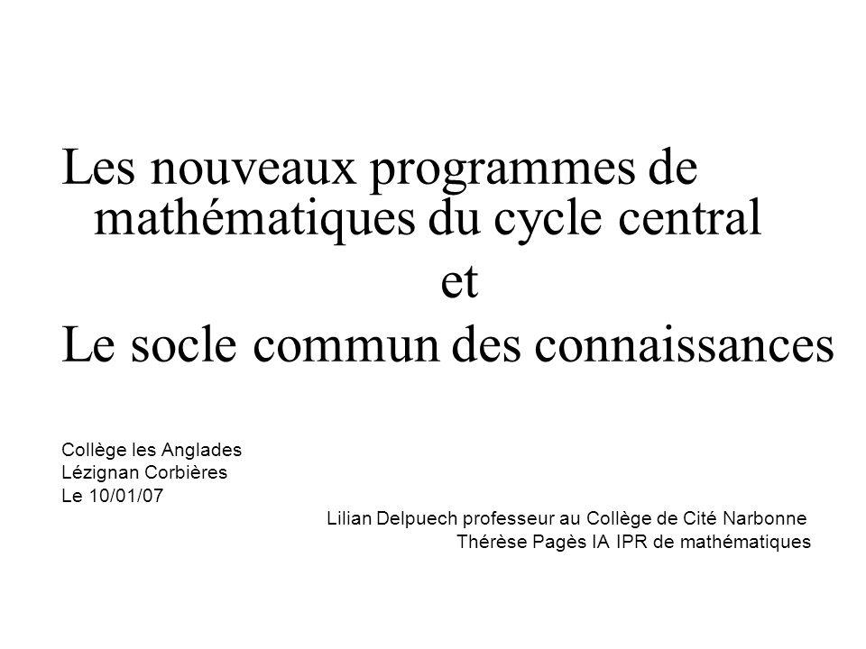 Les nouveaux programmes de mathématiques du cycle central et Le socle commun des connaissances Collège les Anglades Lézignan Corbières Le 10/01/07 Lil