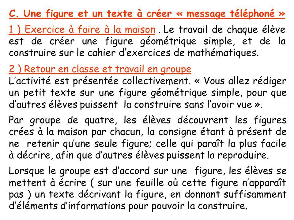 C. Une figure et un texte à créer « message téléphoné » 1 ) Exercice à faire à la maison. Le travail de chaque élève est de créer une figure géométriq