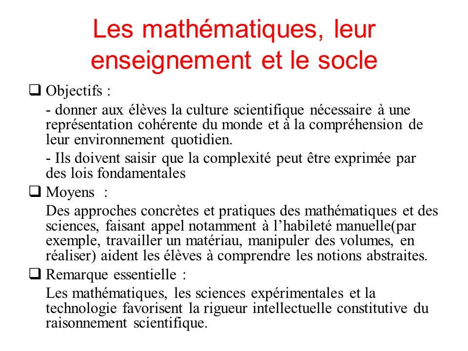 Les mathématiques, leur enseignement et le socle Objectifs : - donner aux élèves la culture scientifique nécessaire à une représentation cohérente du