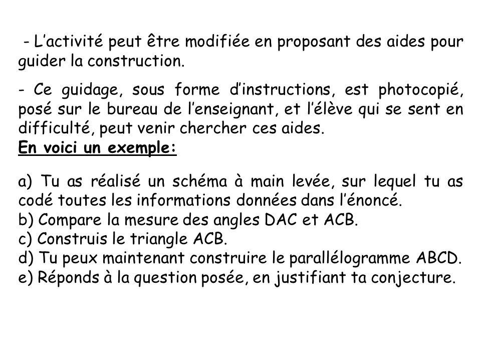 - Lactivité peut être modifiée en proposant des aides pour guider la construction. - Ce guidage, sous forme dinstructions, est photocopié, posé sur le