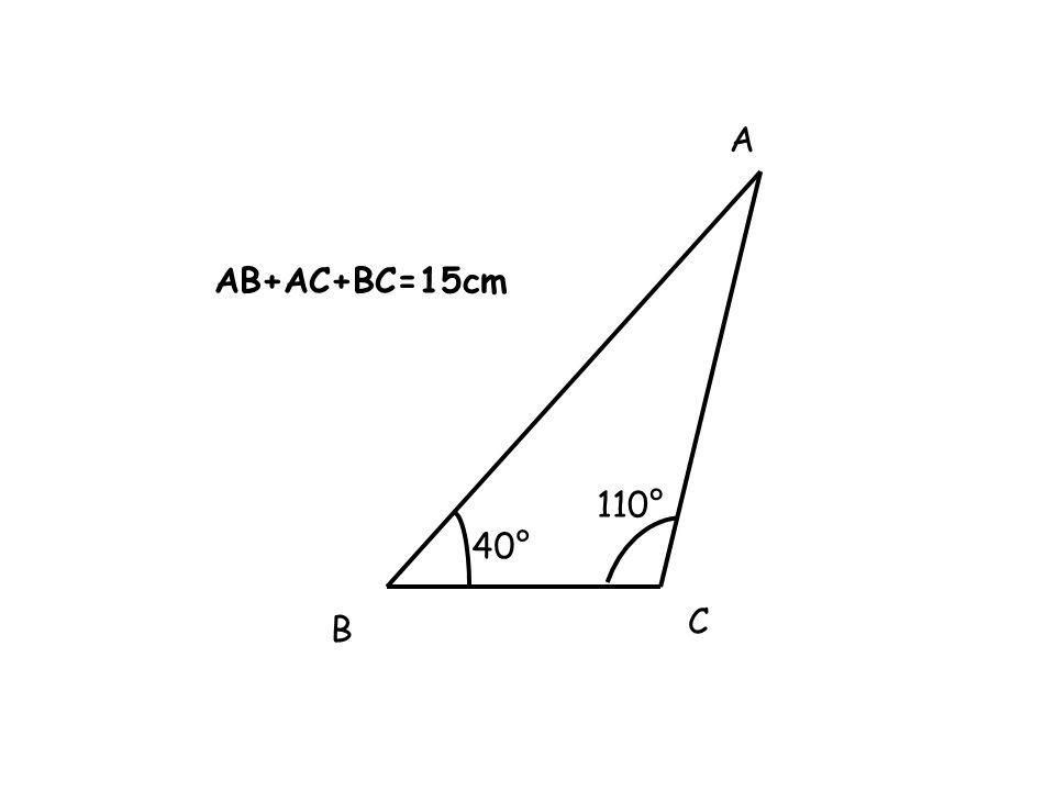 40° 110° A B C AB+AC+BC=15cm