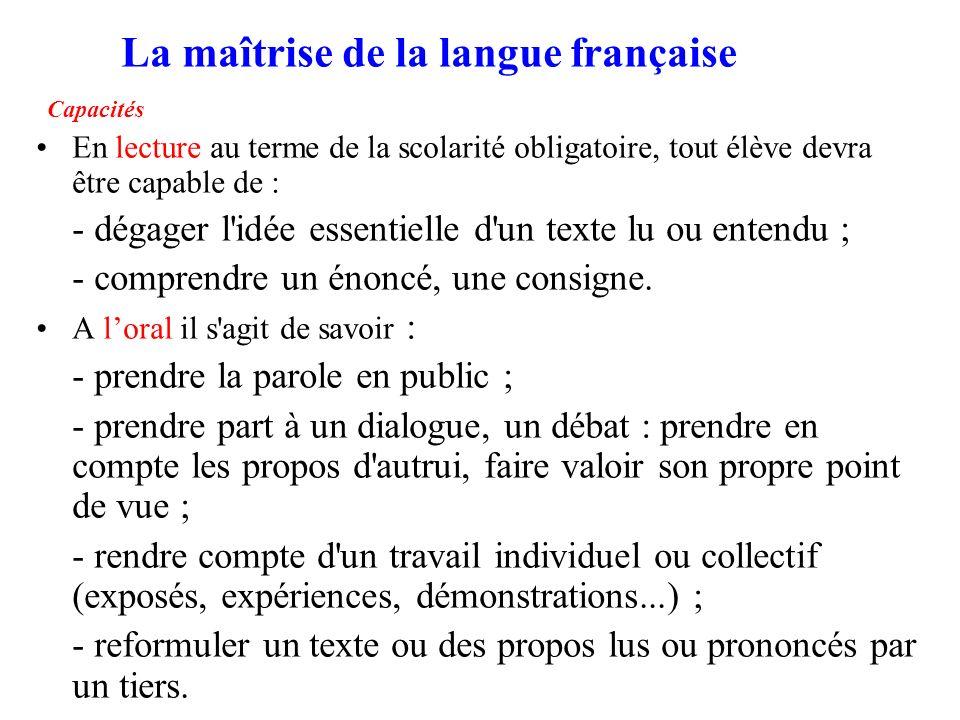 La maîtrise de la langue française Capacités En lecture au terme de la scolarité obligatoire, tout élève devra être capable de : - dégager l'idée esse