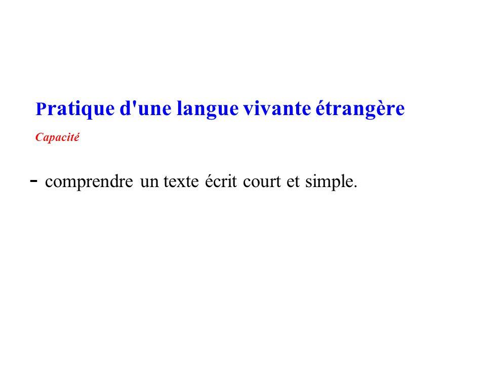 P ratique d'une langue vivante étrangère Capacité - comprendre un texte écrit court et simple.