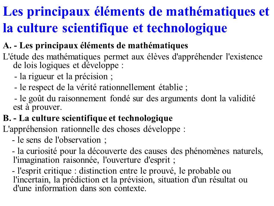 Les principaux éléments de mathématiques et la culture scientifique et technologique A. - Les principaux éléments de mathématiques L'étude des mathéma