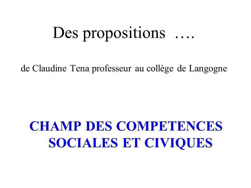 Des propositions …. de Claudine Tena professeur au collège de Langogne CHAMP DES COMPETENCES SOCIALES ET CIVIQUES