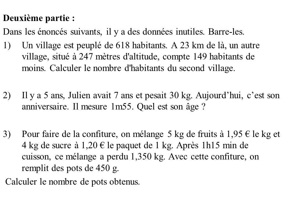 Deuxième partie : Dans les énoncés suivants, il y a des données inutiles. Barre-les. 1)Un village est peuplé de 618 habitants. A 23 km de là, un autre