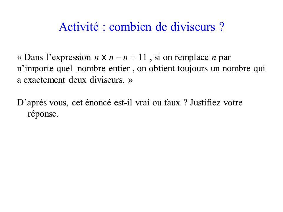 Activité : combien de diviseurs ? « Dans lexpression n x n – n + 11, si on remplace n par nimporte quel nombre entier, on obtient toujours un nombre q
