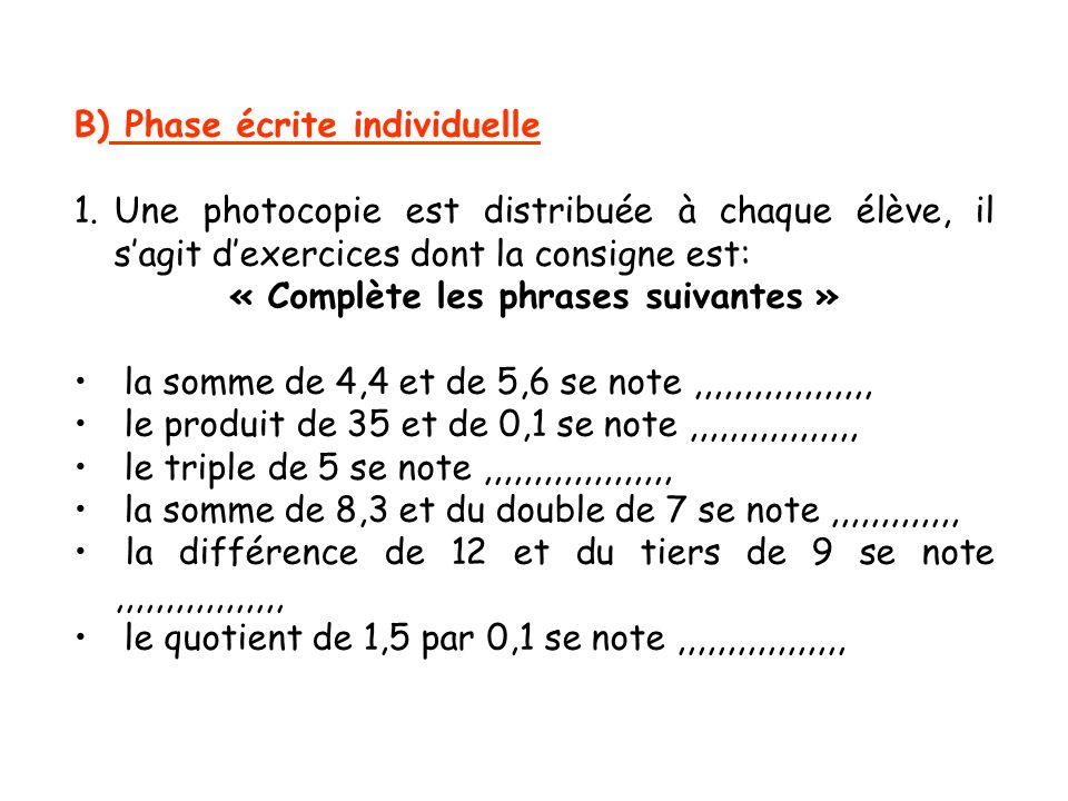 B) Phase écrite individuelle 1.Une photocopie est distribuée à chaque élève, il sagit dexercices dont la consigne est: « Complète les phrases suivante