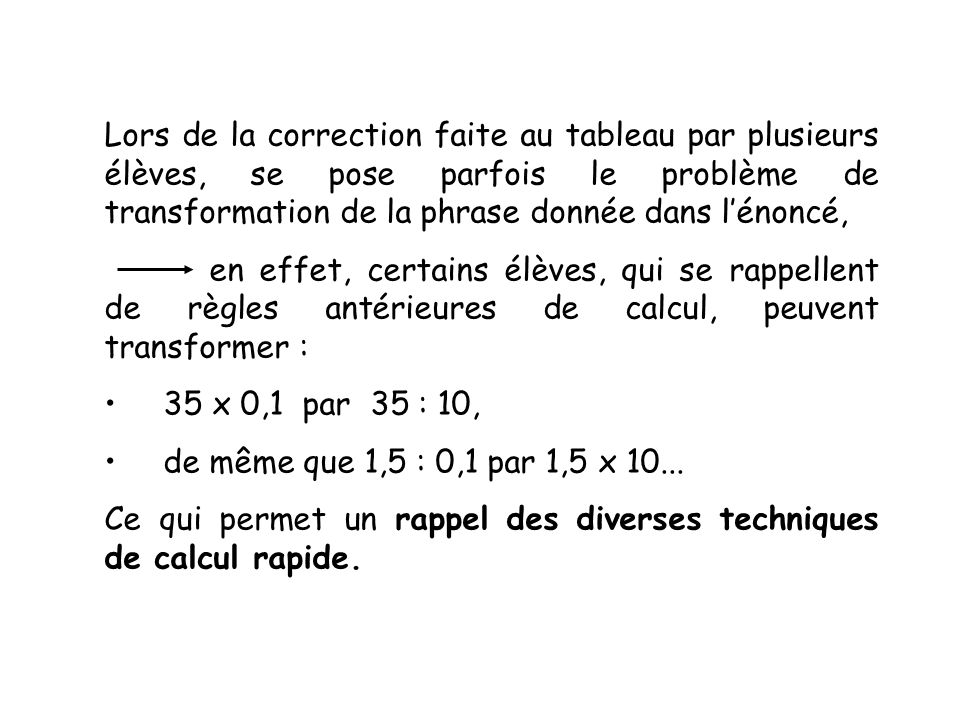 Lors de la correction faite au tableau par plusieurs élèves, se pose parfois le problème de transformation de la phrase donnée dans lénoncé, en effet,