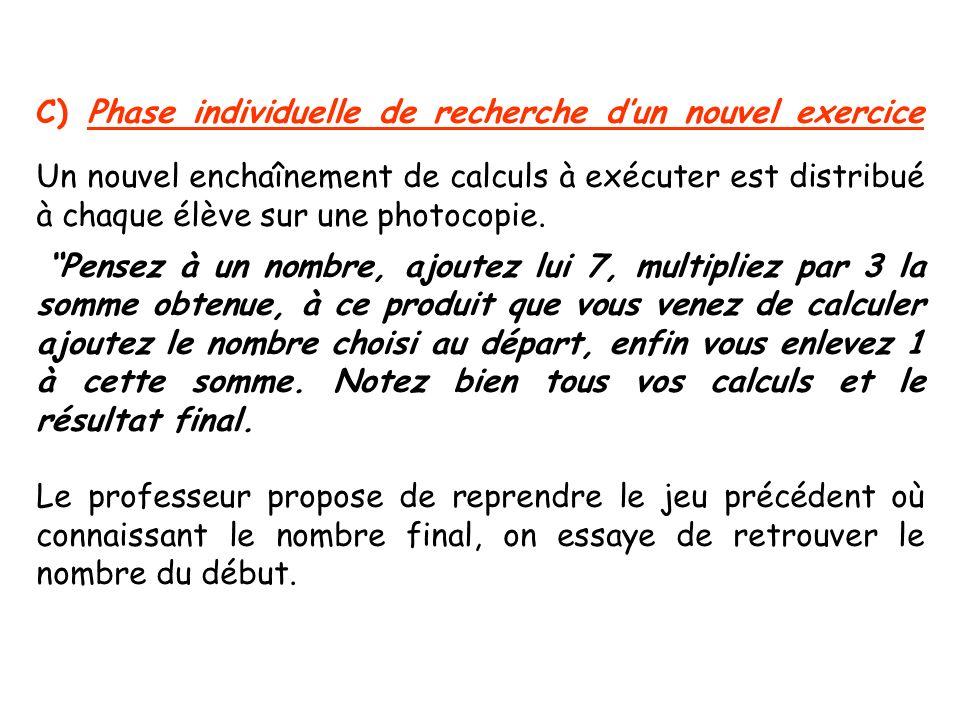 C) Phase individuelle de recherche dun nouvel exercice Un nouvel enchaînement de calculs à exécuter est distribué à chaque élève sur une photocopie. P