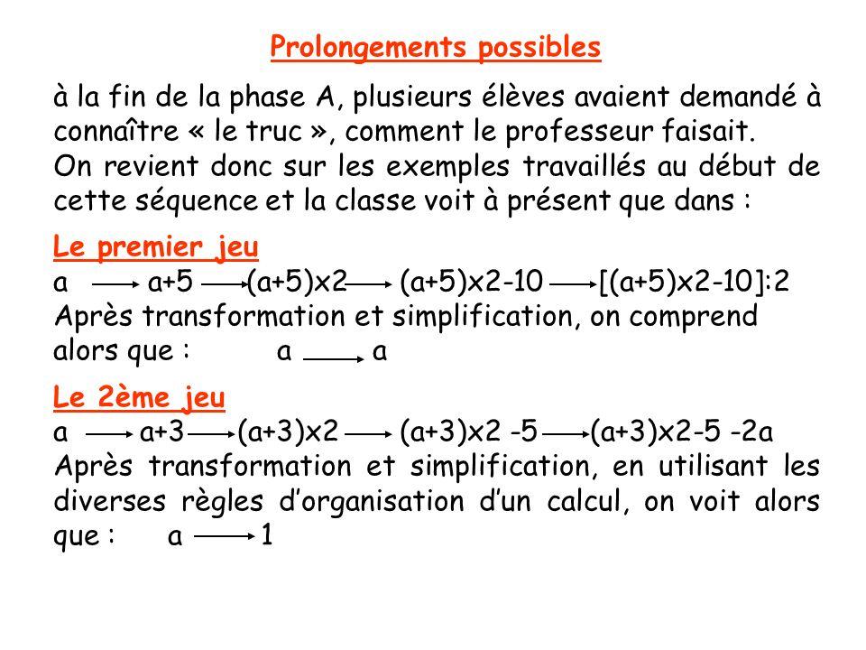 Prolongements possibles à la fin de la phase A, plusieurs élèves avaient demandé à connaître « le truc », comment le professeur faisait. On revient do