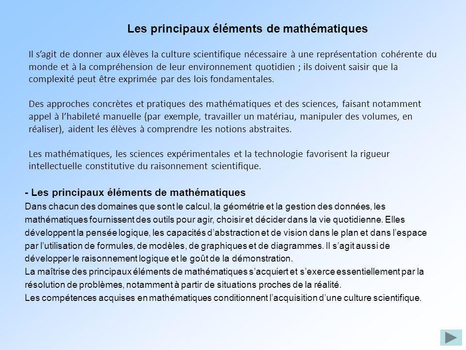 Les principaux éléments de mathématiques Il sagit de donner aux élèves la culture scientifique nécessaire à une représentation cohérente du monde et à