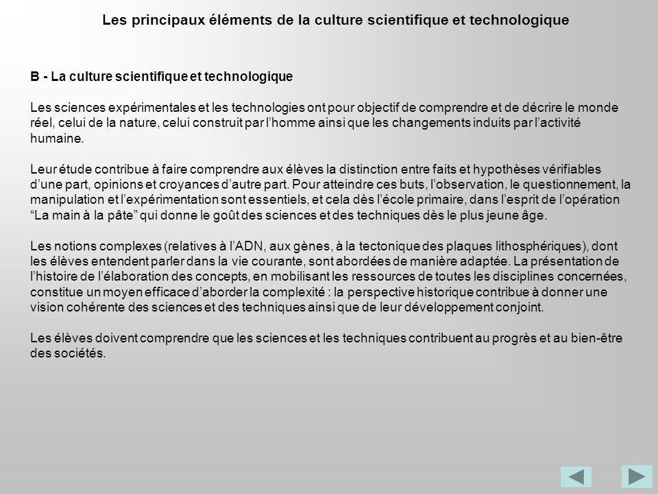 Les principaux éléments de la culture scientifique et technologique B - La culture scientifique et technologique Les sciences expérimentales et les te