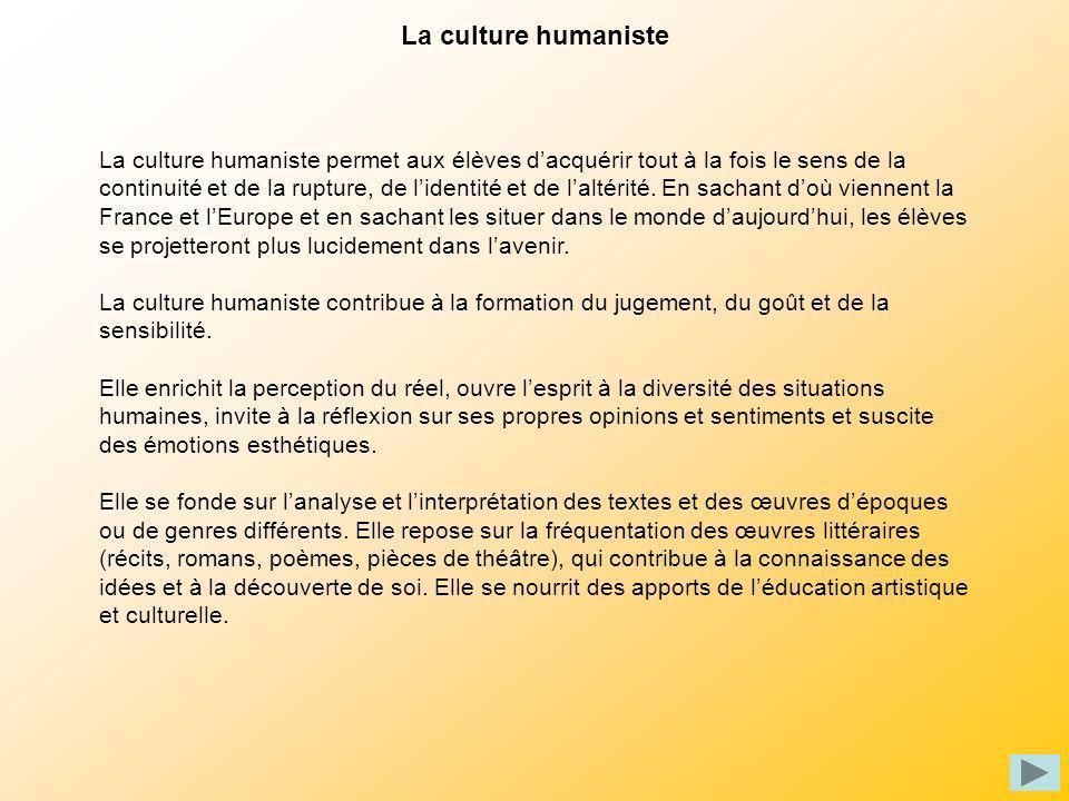 La culture humaniste La culture humaniste permet aux élèves dacquérir tout à la fois le sens de la continuité et de la rupture, de lidentité et de lal