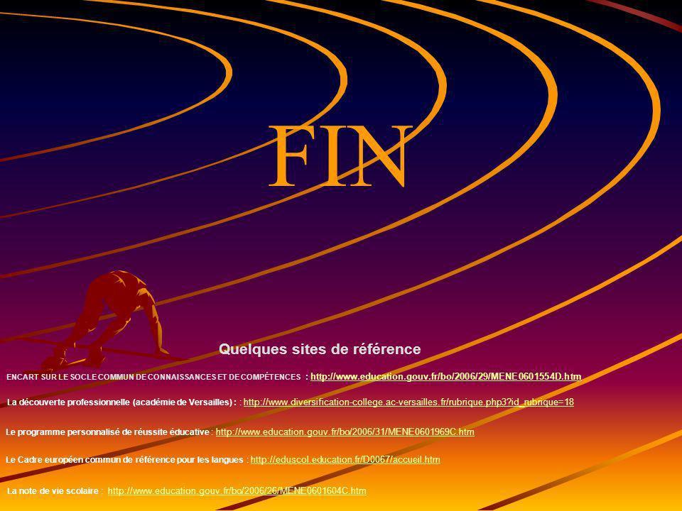 FIN Quelques sites de référence ENCART SUR LE SOCLE COMMUN DE CONNAISSANCES ET DE COMPÉTENCES : http://www.education.gouv.fr/bo/2006/29/MENE0601554D.h