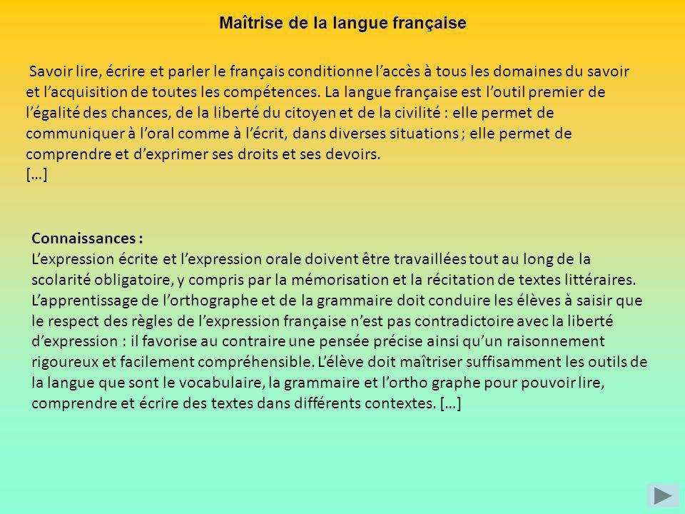 Maîtrise de la langue française Savoir lire, écrire et parler le français conditionne laccès à tous les domaines du savoir et lacquisition de toutes l