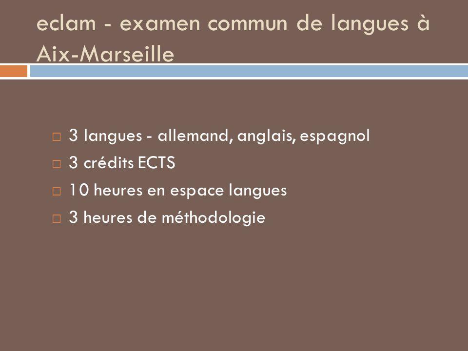eclam - examen commun de langues à Aix-Marseille 3 langues - allemand, anglais, espagnol 3 crédits ECTS 10 heures en espace langues 3 heures de méthod