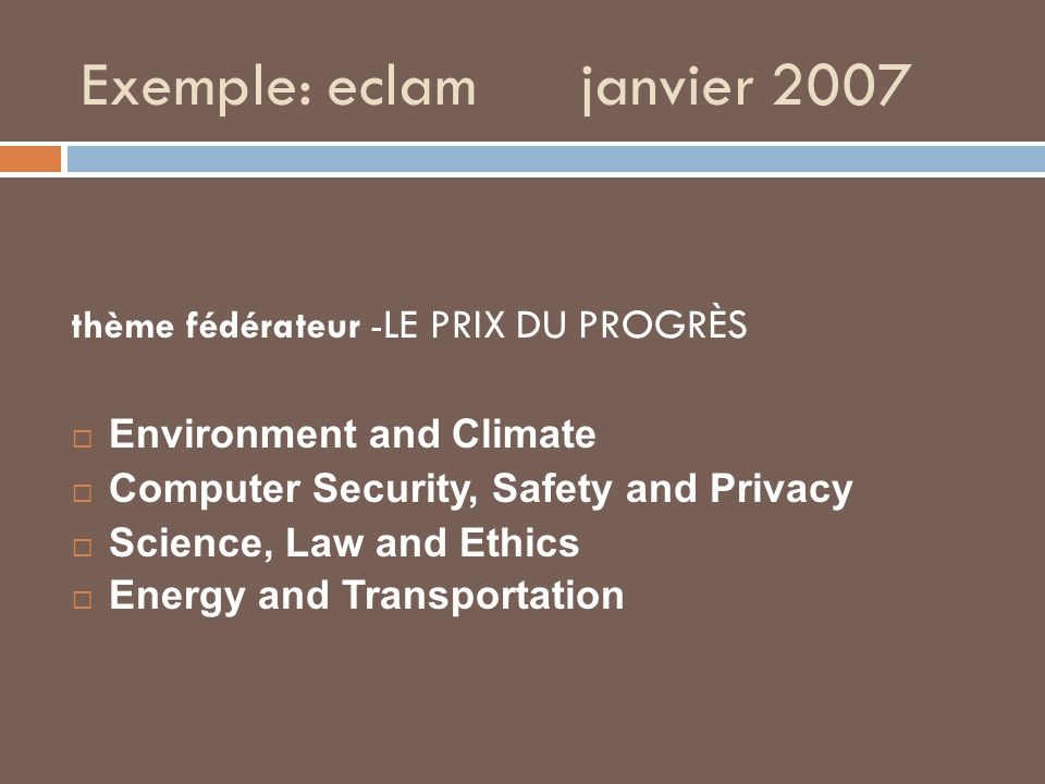 Exemple: eclam janvier 2007 thème fédérateur - LE PRIX DU PROGRÈS Environment and Climate Computer Security, Safety and Privacy Science, Law and Ethics Energy and Transportation