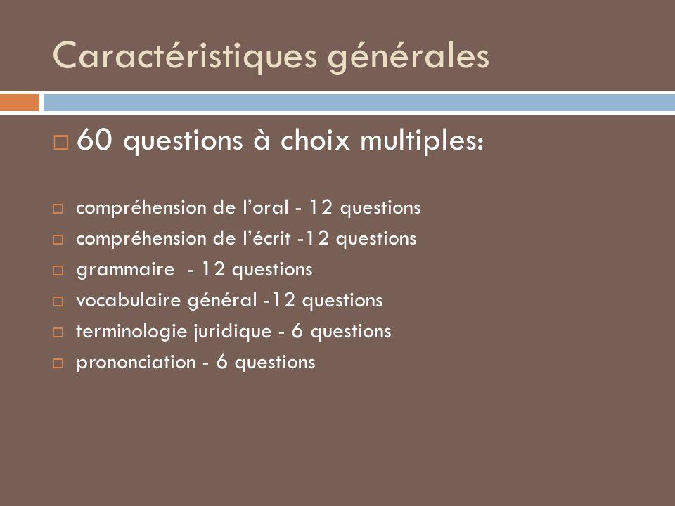 Caractéristiques générales 60 questions à choix multiples: compréhension de loral - 12 questions compréhension de lécrit -12 questions grammaire - 12