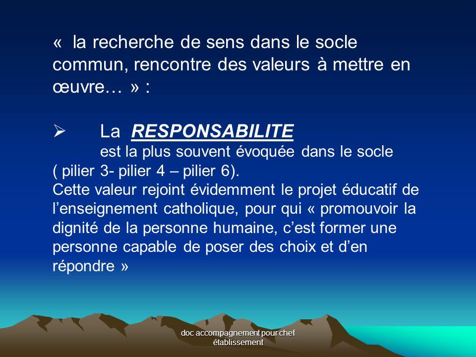 doc accompagnement pour chef établissement « la recherche de sens dans le socle commun, rencontre des valeurs à mettre en œuvre… » : La RESPONSABILITE est la plus souvent évoquée dans le socle ( pilier 3- pilier 4 – pilier 6).