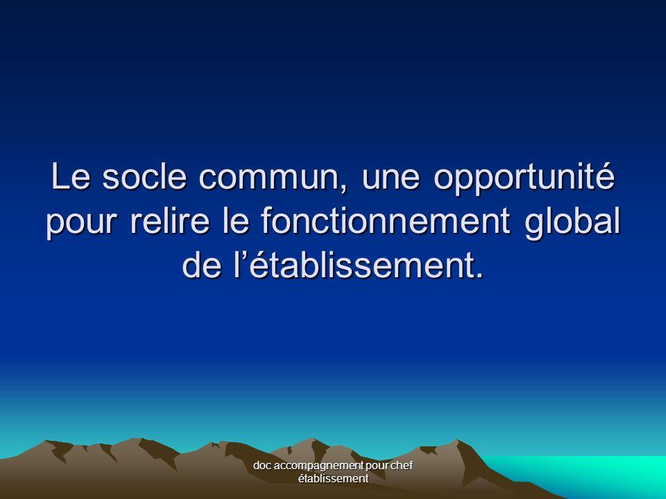 doc accompagnement pour chef établissement Le socle commun, une opportunité pour relire le fonctionnement global de létablissement.