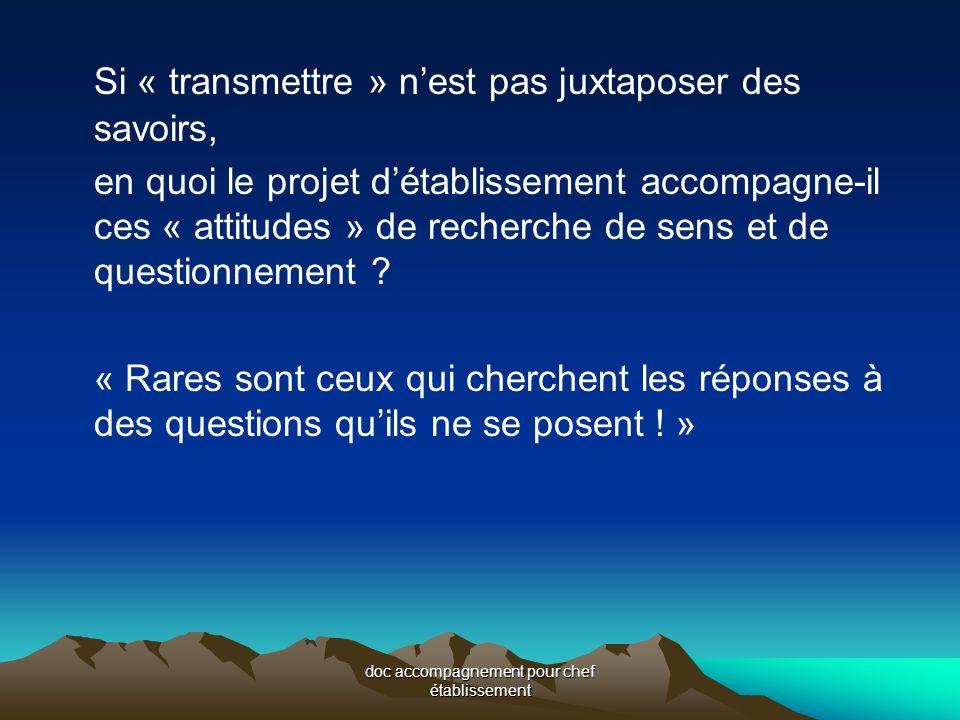 Si « transmettre » nest pas juxtaposer des savoirs, en quoi le projet détablissement accompagne-il ces « attitudes » de recherche de sens et de questionnement .