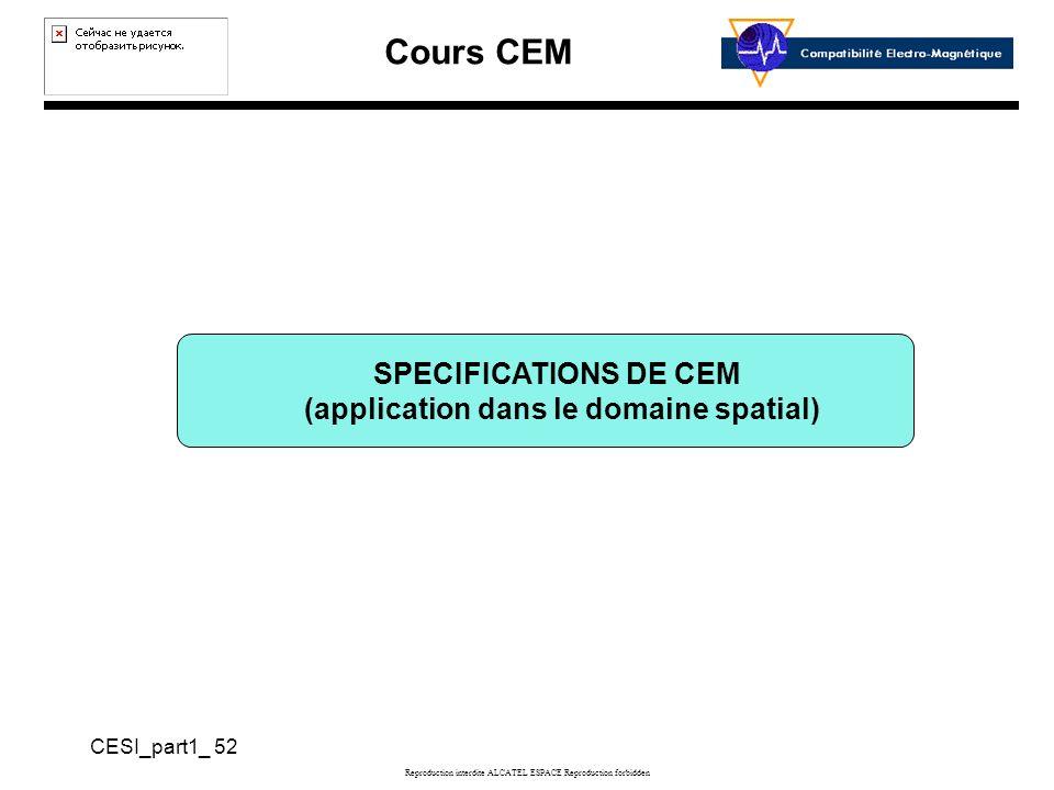 Cours CEM CESI_part1_ 52 Reproduction interdite ALCATEL ESPACE Reproduction forbidden SPECIFICATIONS DE CEM (application dans le domaine spatial)