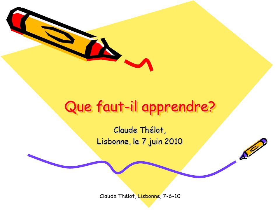 Claude Thélot, Lisbonne, 7-6-10 Que faut-il apprendre? Claude Thélot, Lisbonne, le 7 juin 2010