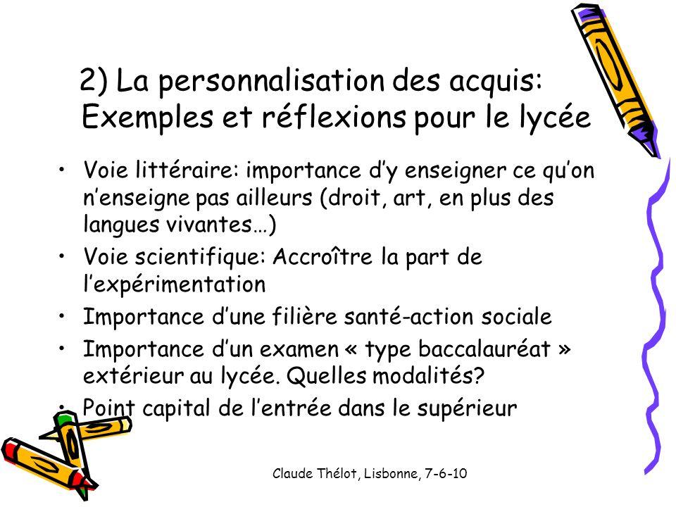 Claude Thélot, Lisbonne, 7-6-10 Voie littéraire: importance dy enseigner ce quon nenseigne pas ailleurs (droit, art, en plus des langues vivantes…) Vo